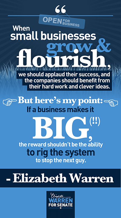 When small businesses grow and flourish, we should applaud their success... But here's my point: If a business makes it big, the reward shouldn't be the ability to rig the system to stop the next guy.