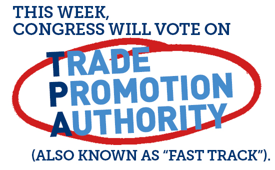 """This week, Congress will vote on Trade Promotion Authority (also known as """"Fast Track"""")."""
