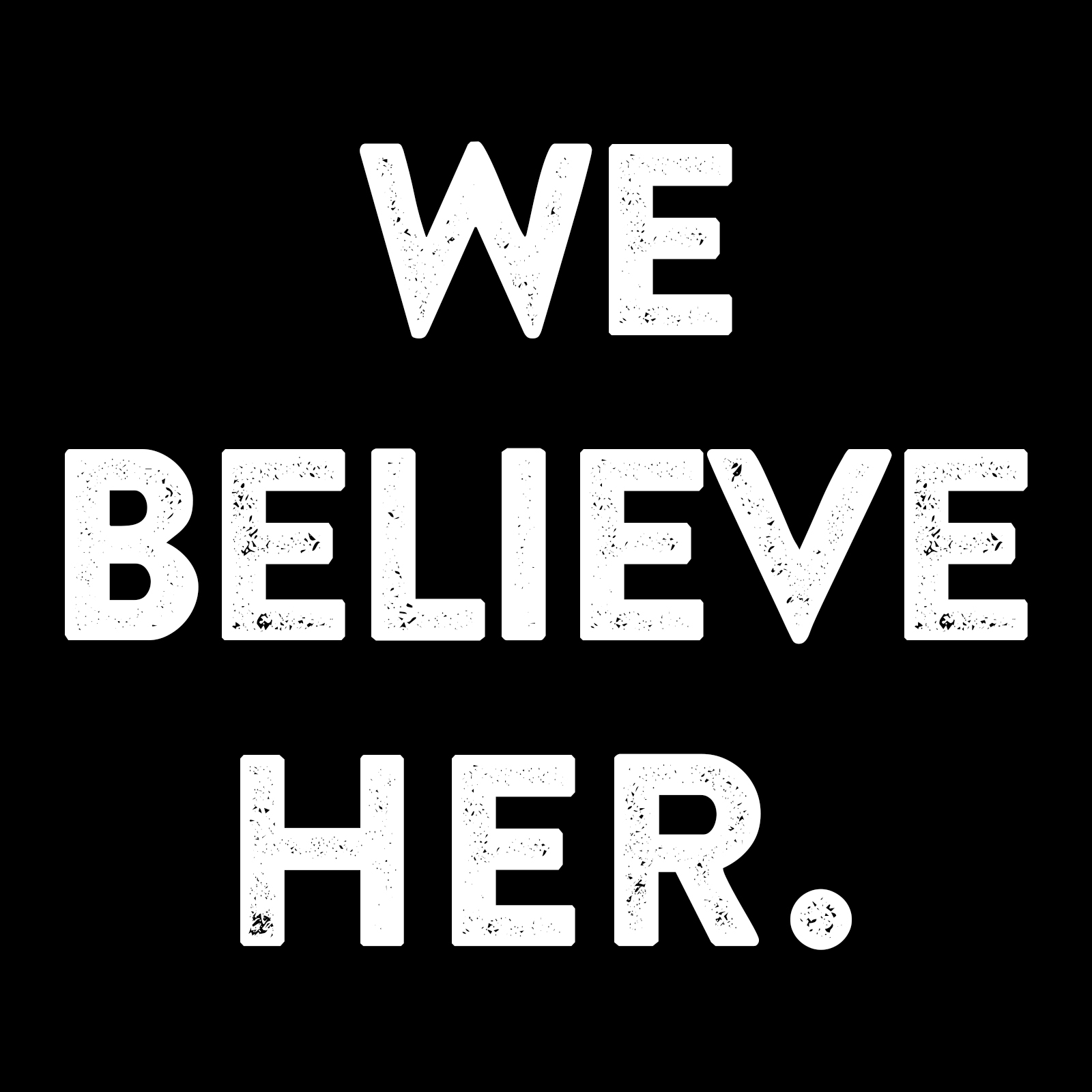 """Graphic that reads """"we believe her"""" with white text on a black background"""