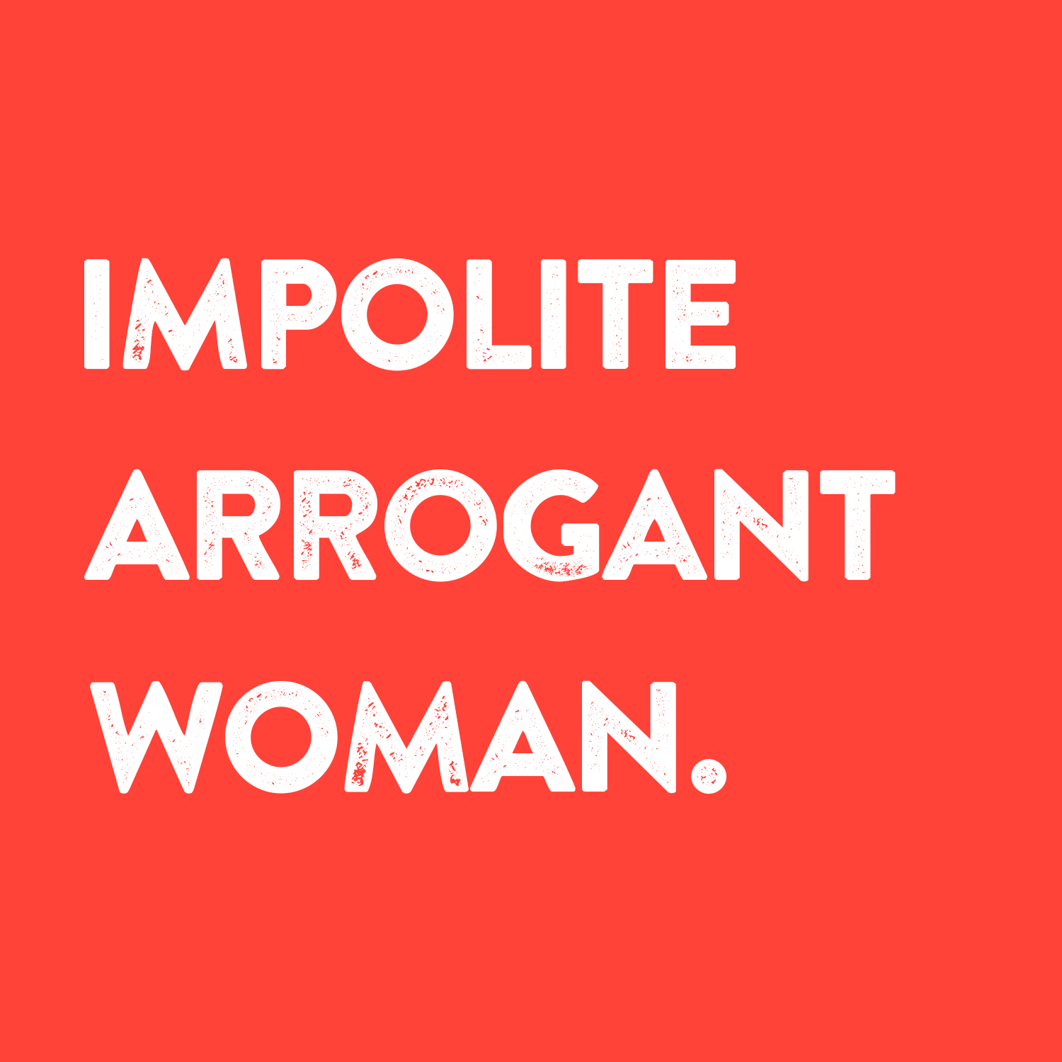 """Graphic that reads """"Impolite Arrogant Woman"""" with white text on a red background"""