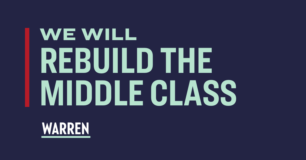 We Will Rebuild the Middle Class. www.elizabethwarren.comWe Will Rebuild the Middle Class. www.elizabethwarren.com